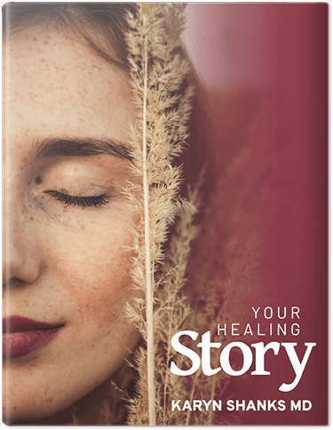 Your Healing Story by Karyn Shanks MD