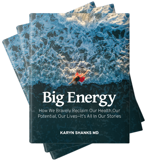 Big Energy by Karyn Shanks MD